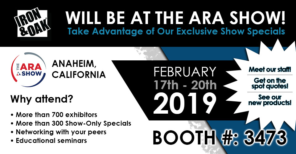 Iron & Oak will be at the ARA Show february 17th - 20th in Anaheim, California